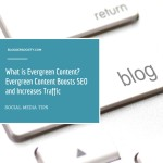 Evergreen Content Boosts SEO and Increases Traffic